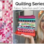 Quilting Series Part 1: Fabric Selection and Cutting