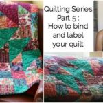 Quilting Series Part 5: How to bind and label your quilt