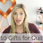 10 gifts for Quilters!