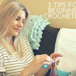 3 Crochet Tips for Beginners