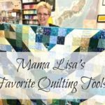 Mama Lisa's Favorite Quilting Tools