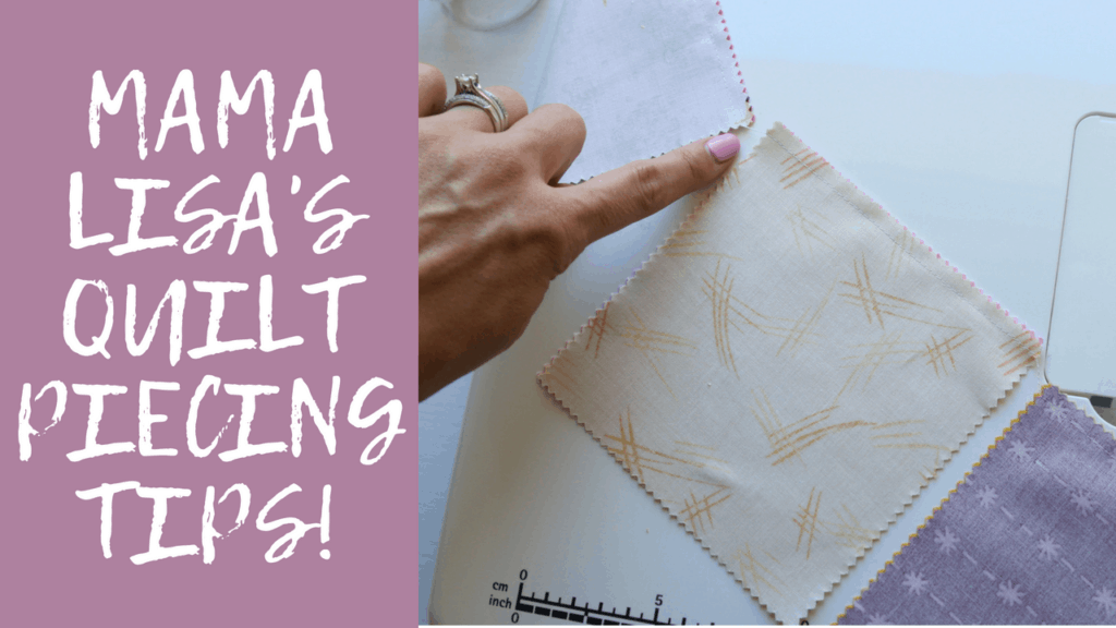 Mama Lisa's Quilt Piecing Tips