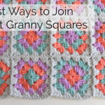 How to Join Crochet Granny Squares – 3 Best Ways