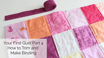 Your First Quilt Part 4: Squaring Up and Make Binding