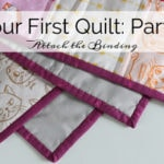 Your First Quilt: Part 5 Attach the Binding